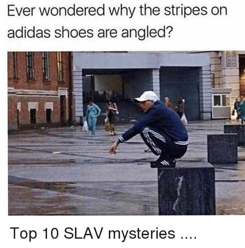 Adidas, Shoes, and Slav: Ever wondered why the stripes on  adidas shoes are angled?
