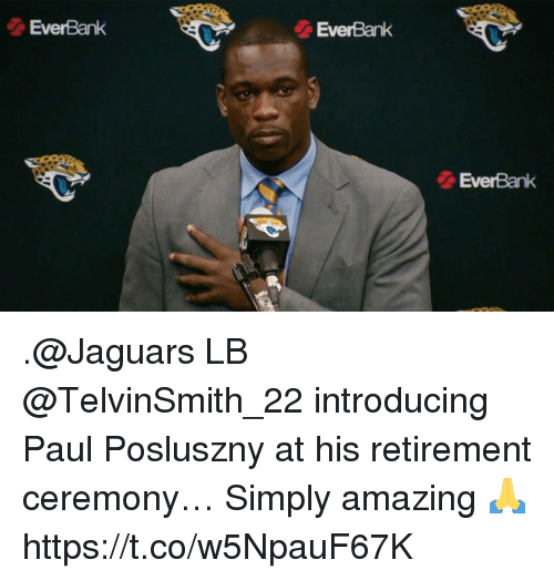 Memes, Amazing, and 🤖: EverBank  EverBank  EverBank .@Jaguars LB @TelvinSmith_22 introducing Paul Posluszny at his retirement ceremony… Simply amazing 🙏 https://t.co/w5NpauF67K