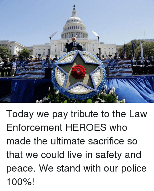 Being Alone, Anaconda, and Police: EVERILE  WALK ALONE  WALKALONE Today we pay tribute to the Law Enforcement HEROES who made the ultimate sacrifice so that we could live in safety and peace. We stand with our police 100%!
