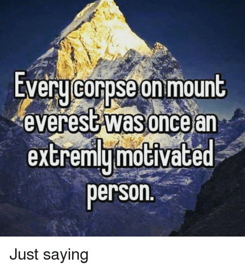 Everest, Mount Everest, and Person: EVeru corpse on mount  everest was oncear  extremymoGiVace  person Just saying