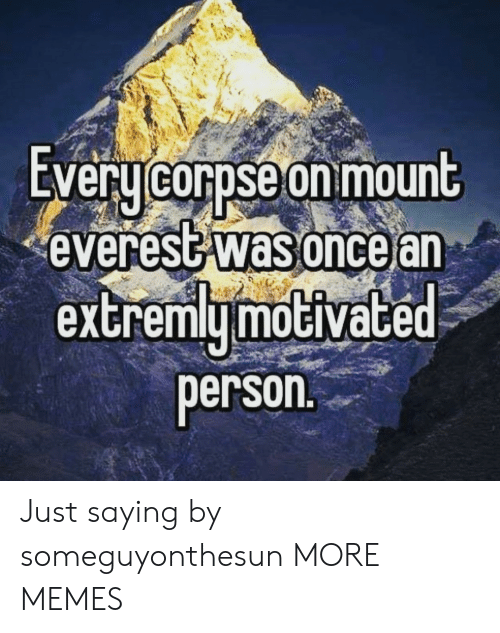 Dank, Memes, and Target: EVeru corpse on mount  everest was oncear  extremymoGiVace  person Just saying by someguyonthesun MORE MEMES