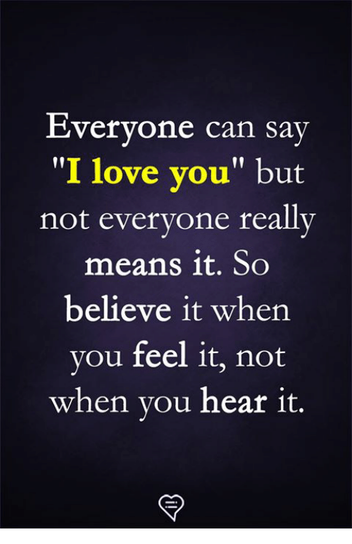 """Love, Memes, and 🤖: Evervone can saV  """"I love vou"""" but  not evervone reallv  means it. So  believe it when  you feel it, not  when you hear it."""