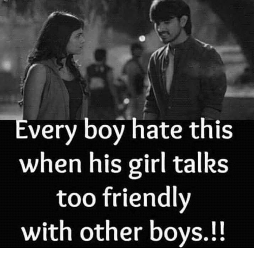Every boy hate this when his girl talks too friendly with other boys memes girl and boy every boy hate this when his girl talks too malvernweather Images