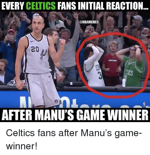 Nba, Celtics, and Game: EVERY CELTICS FANS INITIAL REACTION  @NBAMEMES  20  AFTER MANU'S GAME WINNER Celtics fans after Manu's game-winner!