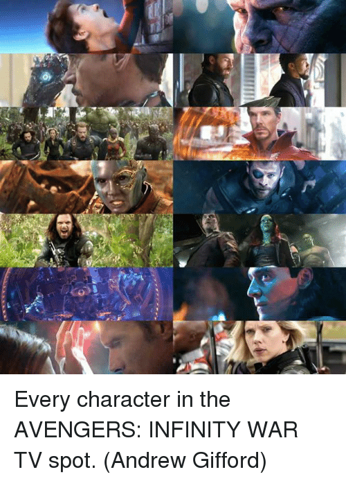 Memes, Avengers, and Infinity: Every character in the AVENGERS: INFINITY WAR TV spot.  (Andrew Gifford)