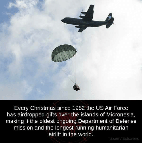 Memes, Air Force, and 🤖: Every Christmas since 1952 the US Air Force  has airdropped gifts over the islands of Micronesia,  making it the oldest ongoing Department of Defense  mission and the longest running humanitarian  airlift in the world.  fb.com/facts Weird