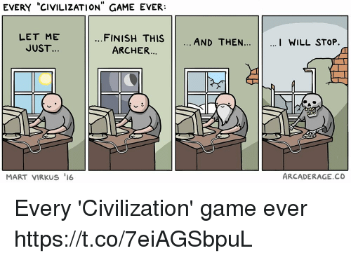 "Archer, Game, and Civilization: EVERY ""CIVILIZATION"" GAME EVER:  LET ME  JUST.  ...FINISH THIS  AND THEN.  I WILL STOP.  ARCHER..  MART VIRKUS 16  ARCADERAGE.CO Every 'Civilization' game ever https://t.co/7eiAGSbpuL"