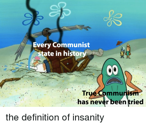 True, Definition, and History: Every Communist  tate in history  True Commu  has never been tried  HS