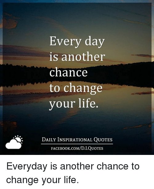 Every Day Is Another Chance To Change Your Life Daily Inspirational
