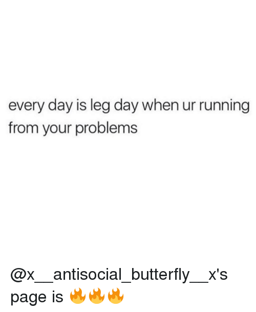 Memes, Run, and Butterfly: every day is leg day when ur running  from your problems @x__antisocial_butterfly__x's page is 🔥🔥🔥