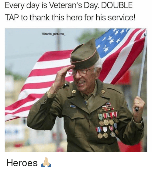 Every Day Is Veteran's Day DOUBLE TAP to Thank This Hero ...