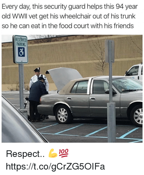 Food, Friends, and Respect: Every day, this security guard helps this 94 year  old WWll vet get his wheelchair out of his trunk  so he can eat in the food court with his friends  RESERVED  PARKING Respect.. 💪💯 https://t.co/gCrZG5OIFa