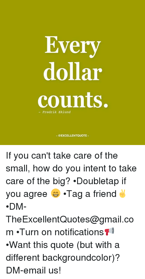 Every dollar counts fredrik eklund if you cant take care of the memes email and gmail every dollar counts fredrik eklund excellentquote colourmoves