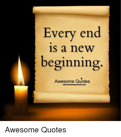 Every End Is A New Beginning Awesome Quotes Wwwawesomequotes4ucom