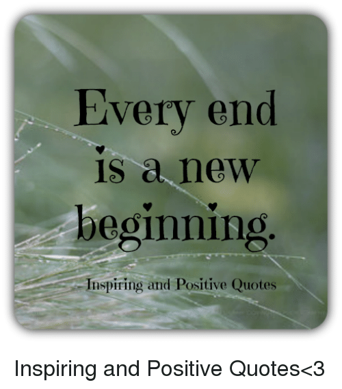 Every End Is A New Beginning Inspiring And Positive Quotes