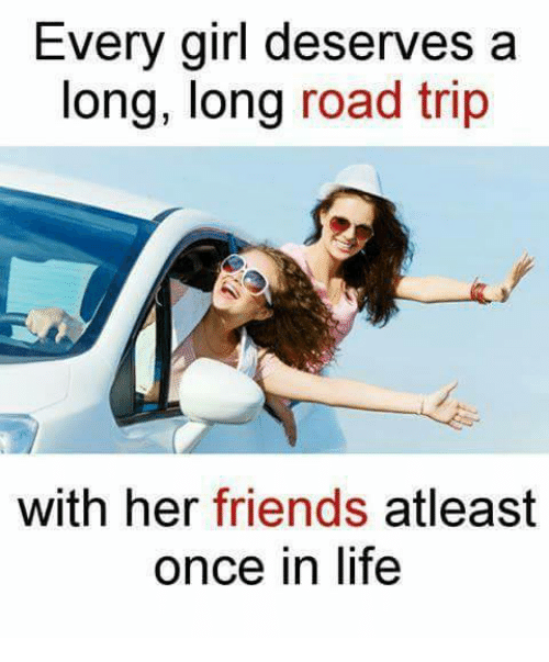 Every Girl Deserves a Long Long Road Trip With Her Friends