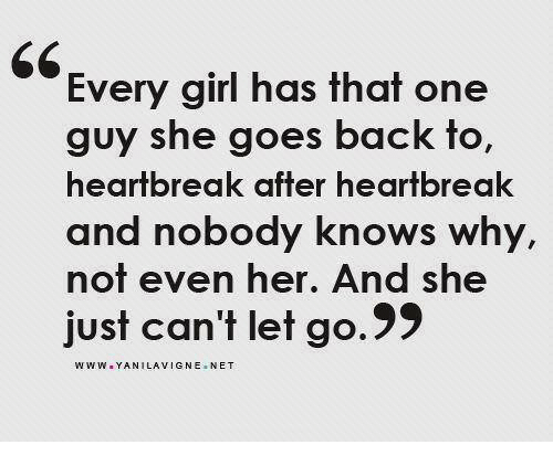 Every Girl Has That One Guy She Goes Back To Heartbreak After