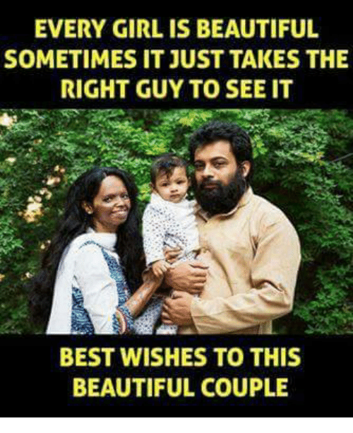 Memes, 🤖, and Coupling: EVERY GIRL IS BEAUTIFUL  SOMETIMES IT JUST TAKES THE  RIGHT GUY TO SEE IT  BEST WISHES TO THIS  BEAUTIFUL COUPLE