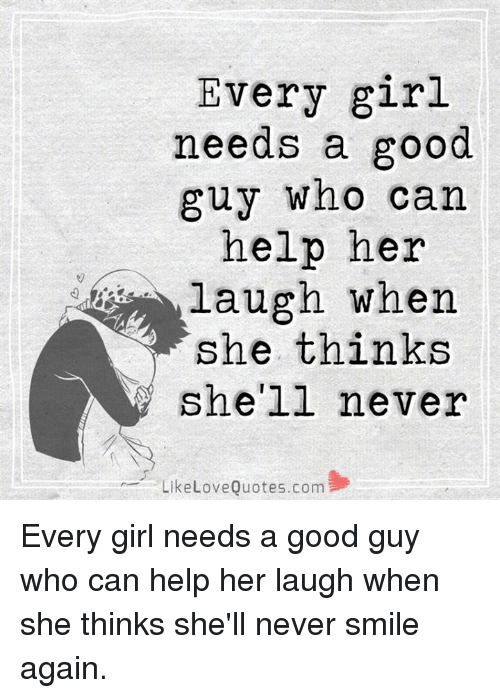 Every Girl Needs A Good Guy Who Can Help Her Laugh When Y She Thinks