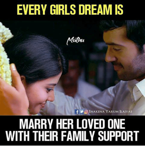 Family, Girls, and Memes: EVERY GIRLS DREAM IS  Matou  lf ENAKENA YARUM ILAIYAE  MARRY HER LOVED ONE  WITH THEIR FAMILY SUPPORT