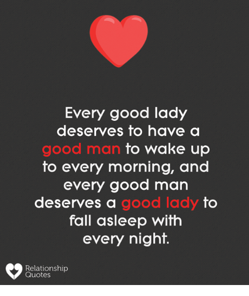 Every Good Lady Deserves To Have A Good Man To Wake Up To Every