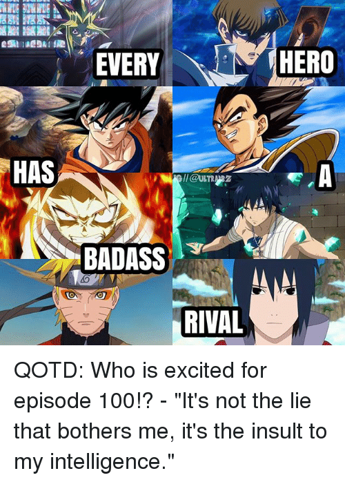 """Anaconda, Memes, and Badass: EVERY  HERO  HAS  Wll@ULTRA  BADASS  RIVAL QOTD: Who is excited for episode 100!? - """"It's not the lie that bothers me, it's the insult to my intelligence."""""""