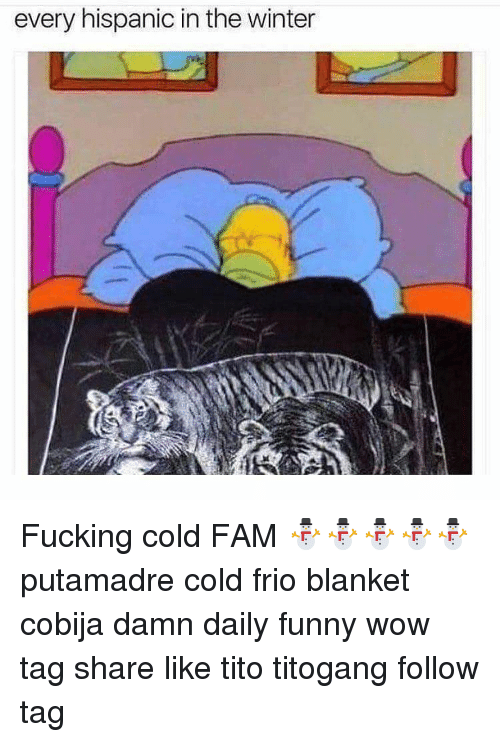 every hispanic in the winter fucking cold fam %E2%9B%84%E2%9B%84%E2%9B%84%E2%9B%84%E2%9B%84 putamadre 9703505 every hispanic in the winter fucking cold fam ⛄⛄⛄⛄⛄ putamadre