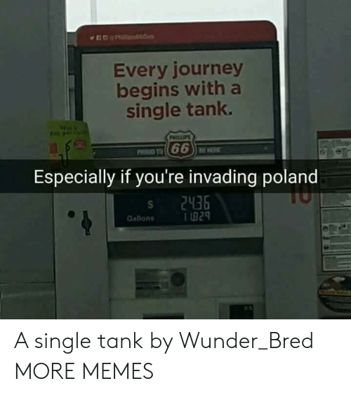 Dank, Journey, and Memes: Every journey  begins with a  single tank.  Especially if you're invading poland  s 2436  Gatlons  I B29 A single tank by Wunder_Bred MORE MEMES