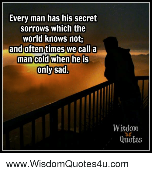 Quotes, World, And Cold: Every Man Has His Secret Sorrows Which The World