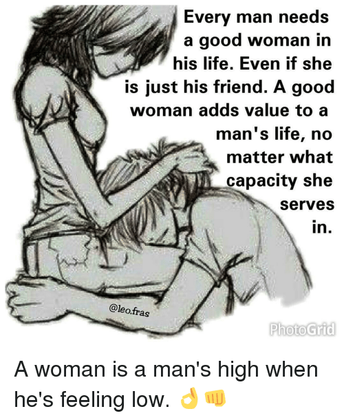 Every Man Needs A Good Woman In His Life Even If She Is Just His