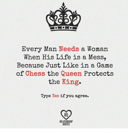 Every Man Needs A Woman When His Life Is A Mess Because Just Like In