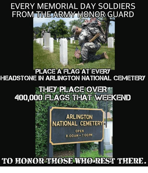 EVERY MEMORIAL DAY SOLDIERS FROMHTHE ARMY HONOR GUARD PLACE