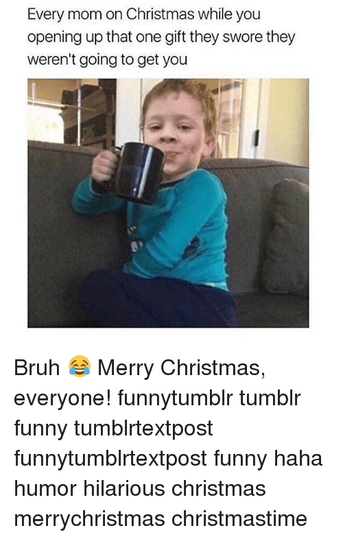 Memes, Tumblr, and Mom: Every mom on Christmas while you opening up that