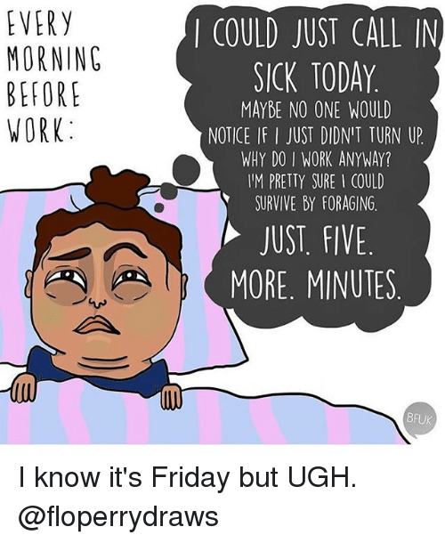 Every Morning Befor Work Could Just Call In Sick Today Maybe No