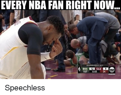Nba, Now, and Cle: EVERY NBA FAN RIGHT NOW  BOS 12 CLE  1ST 6:45 24  NBANEMES Speechless