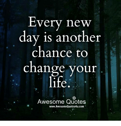 Every New Day Is Another Chance To Change Your Life Awesome Quotes