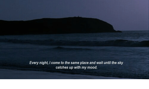Mood, Sky, and Wait: Every night, I come to the same place and wait until the sky  catches up with my mood.