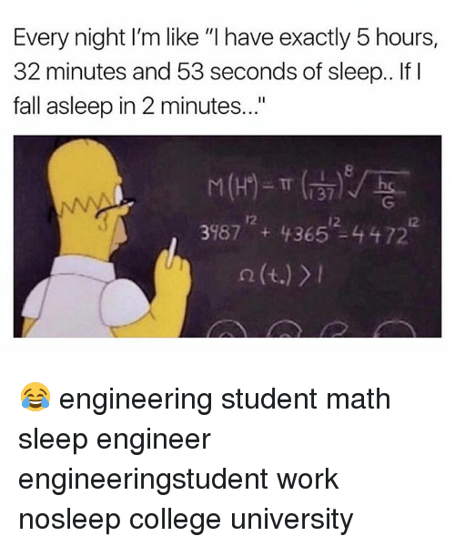 "College, Fall, and Work: Every night I'm like ""I have exactly 5 hours,  32 minutes and 53 seconds of sleep.. If I  fall asleep in 2 minutes...""  8  37  12  12  12 😂 engineering student math sleep engineer engineeringstudent work nosleep college university"