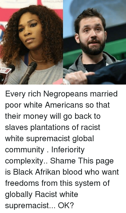 White Wealthy Communities Want Their >> Every Rich Negropeans Married Poor White Americans So That Their