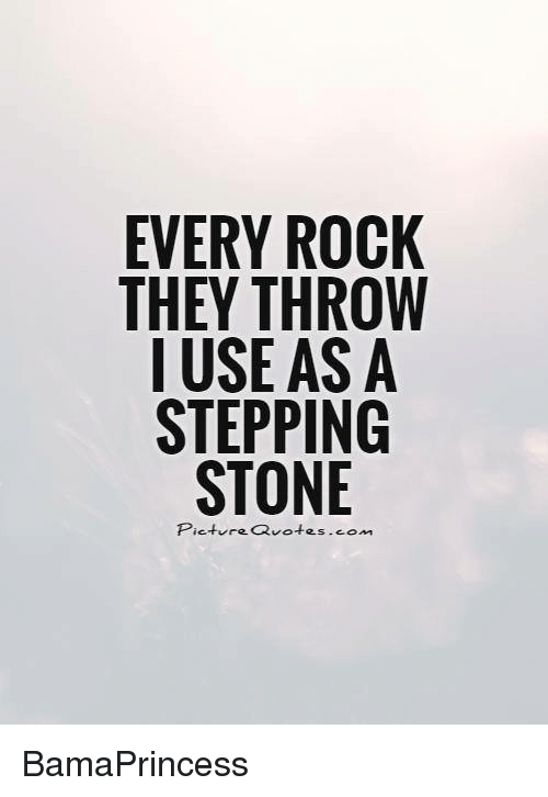 Every Rock They Throw I Use As A Stepping Stone Picture Quotescom