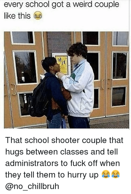 Funny, School, and Weird: every school got a weird couple  like this That school shooter couple that hugs between classes and tell administrators to fuck off when they tell them to hurry up 😂😂 @no_chillbruh