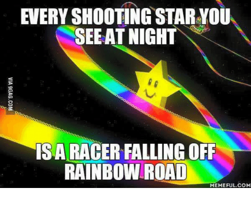 every shooting star you see at night is a racer 5108576 ✅ 25 best memes about rainbow road meme rainbow road memes