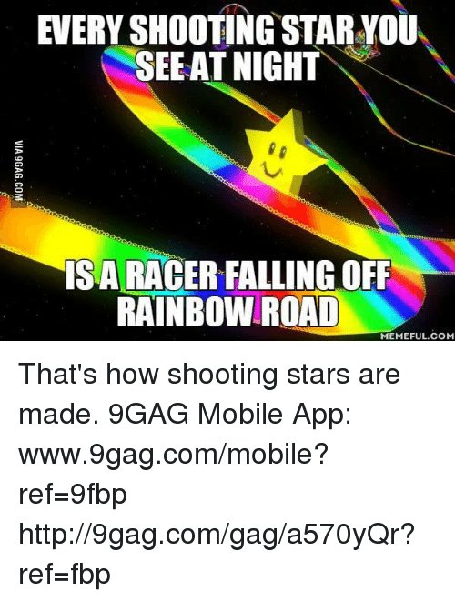 every shooting star you see at night isaracerfalling off rainbow