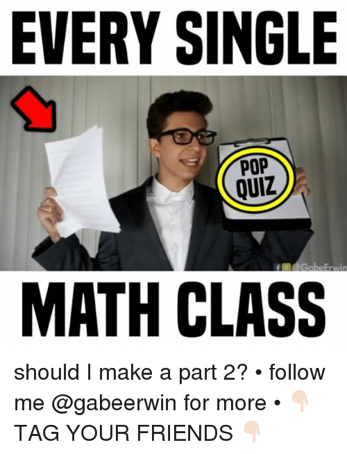 Friends, Memes, and Pop: EVERY SINGLE  POP  QUIZ  MATH CLASS should I make a part 2? • follow me @gabeerwin for more • 👇🏻 TAG YOUR FRIENDS 👇🏻