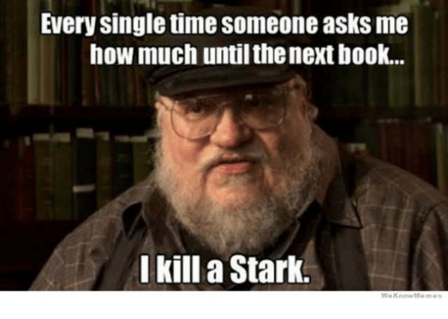 Memes, 🤖, and Stark: Every single time someone asks me  how much untilthenextbook...  I kill a Stark.  We Know Meme
