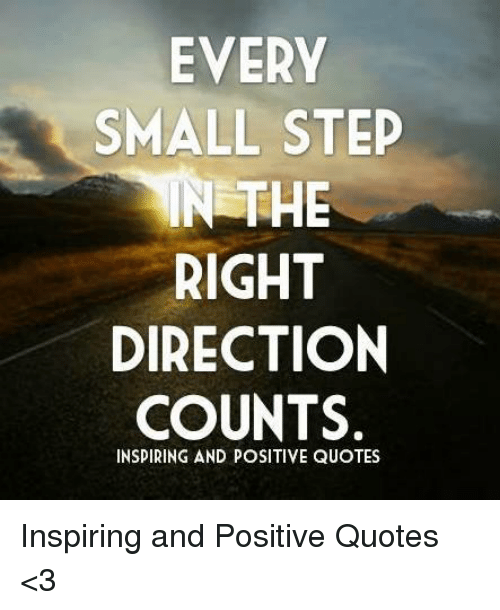 EVERY SMALL STEP IN THE RIGHT DIRECTION COUNTS INSPIRING AND