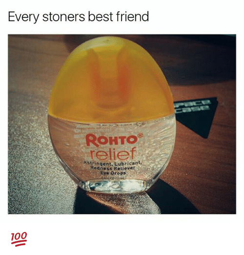 Best Friend, Weed, and Best: Every stoners best friend  ROHTO  relief  Lubricant  Redness Relieve  Eye Drops 💯