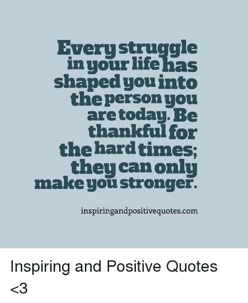Every Struggle In Your Life Has Shaped You Into The Person You Are