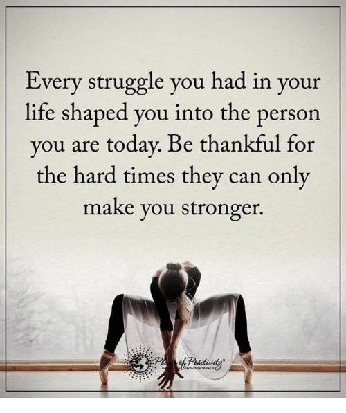 every struggle you had in your life shaped you into the person you