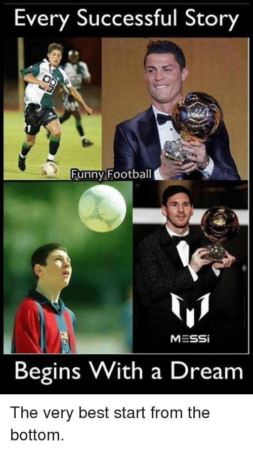 A Dream, Funny, and Soccer: Every Successful Story  Funny Football  MESSi  Begins With a Dream The very best start from the bottom.